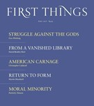 First Things Magazine 4/1/2017